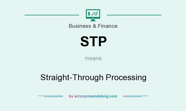 What does STP mean? It stands for Straight-Through Processing