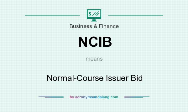 What does NCIB mean? It stands for Normal-Course Issuer Bid