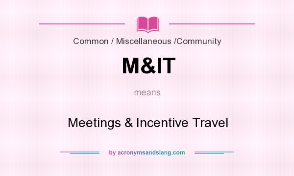 What does M&IT mean? It stands for Meetings & Incentive Travel