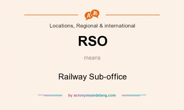 What does RSO mean? It stands for Railway Sub-office