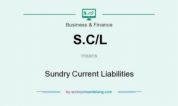 What does S.C/L mean? It stands for Sundry Current Liabilities