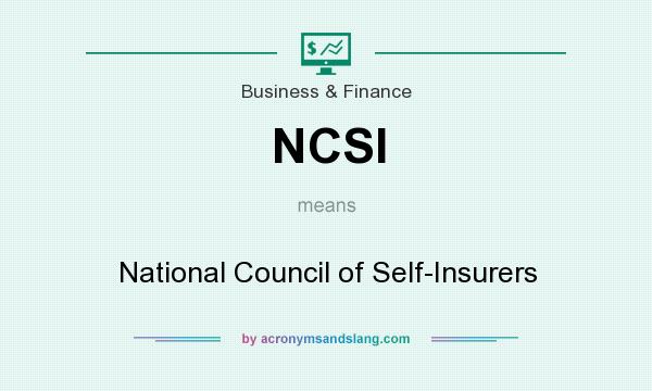 What does NCSI mean? It stands for National Council of Self-Insurers
