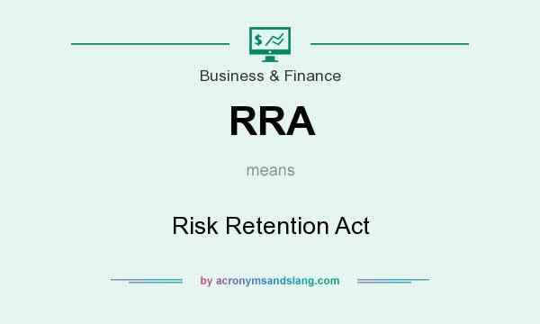What does RRA mean? It stands for Risk Retention Act