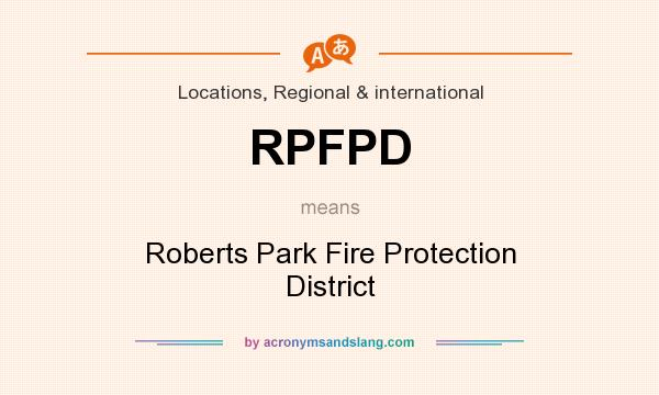 What does RPFPD mean? It stands for Roberts Park Fire Protection District