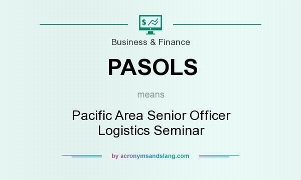 What does PASOLS mean? It stands for Pacific Area Senior Officer Logistics Seminar