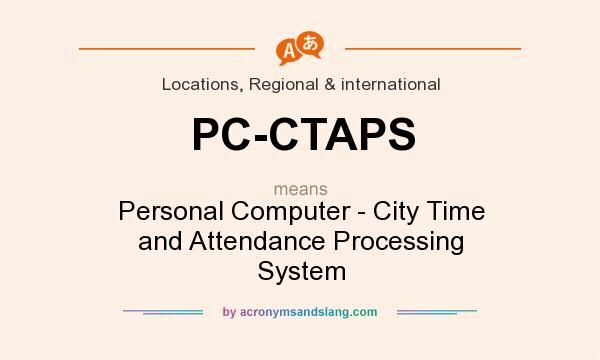 What does PC-CTAPS mean? It stands for Personal Computer - City Time and Attendance Processing System