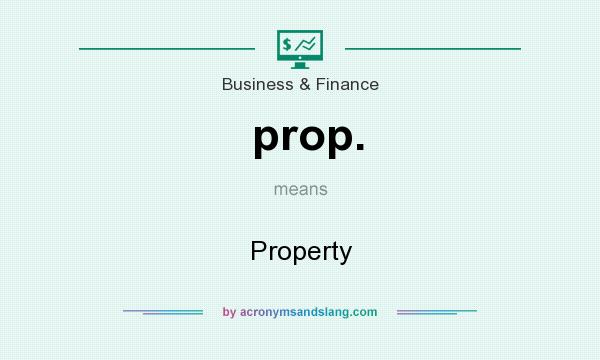 What does prop. mean? It stands for Property