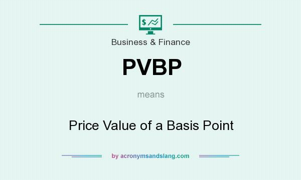 What does PVBP mean? It stands for Price Value of a Basis Point