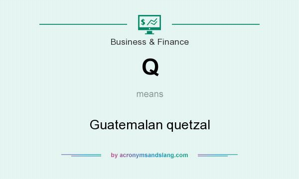 What does Q mean? It stands for Guatemalan quetzal