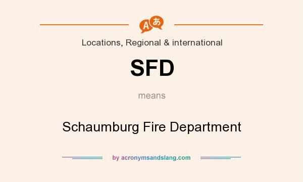 What does SFD mean? It stands for Schaumburg Fire Department