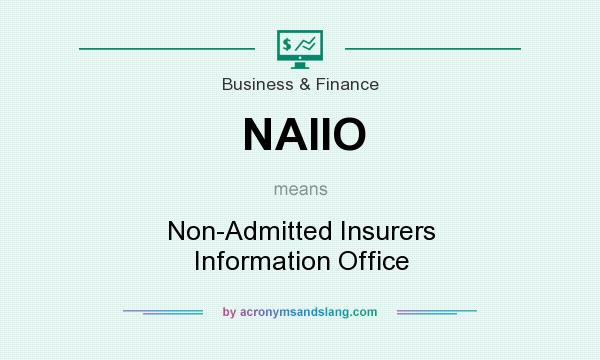 What does NAIIO mean? It stands for Non-Admitted Insurers Information Office