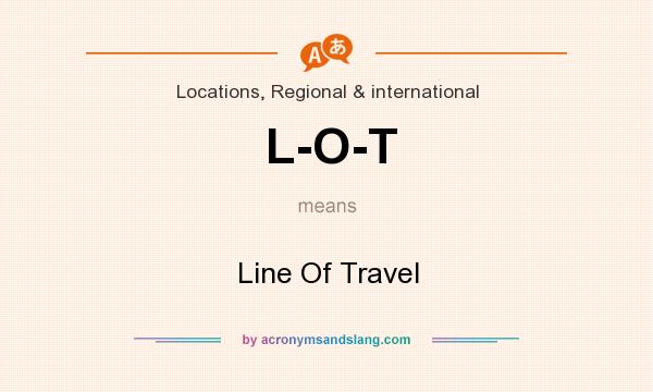What does L-O-T mean? It stands for Line Of Travel