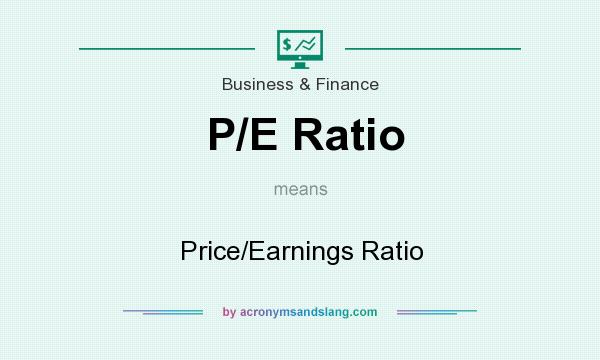 What does P/E Ratio mean? It stands for Price/Earnings Ratio