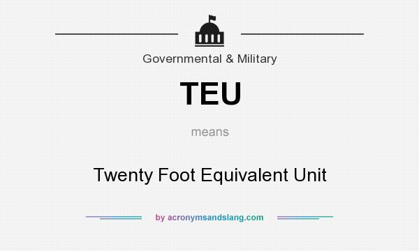 What does TEU mean? It stands for Twenty Foot Equivalent Unit
