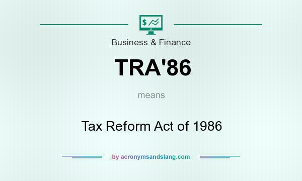What does TRA`86 mean? It stands for Tax Reform Act of 1986