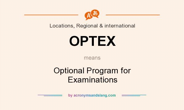 What does OPTEX mean? It stands for Optional Program for Examinations
