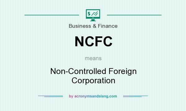 What does NCFC mean? It stands for Non-Controlled Foreign Corporation