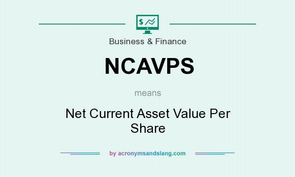 What does NCAVPS mean? It stands for Net Current Asset Value Per Share