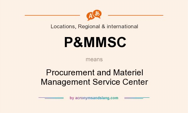 What does P&MMSC mean? It stands for Procurement and Materiel Management Service Center