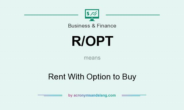 What does R/OPT mean? It stands for Rent With Option to Buy