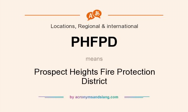 What does PHFPD mean? It stands for Prospect Heights Fire Protection District