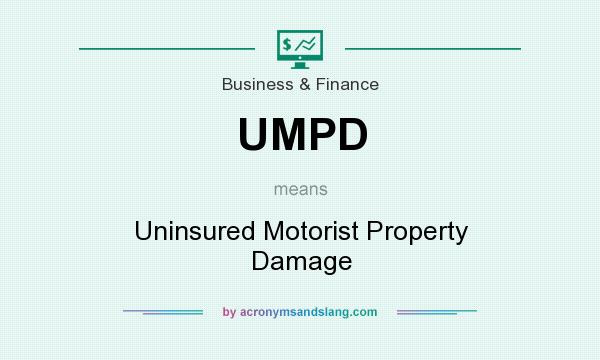What does UMPD mean? It stands for Uninsured Motorist Property Damage
