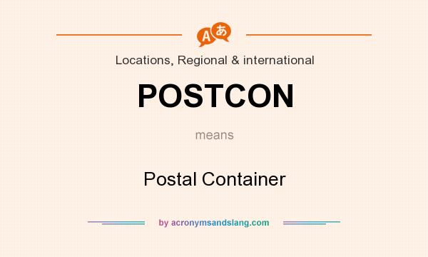 What does POSTCON mean? It stands for Postal Container