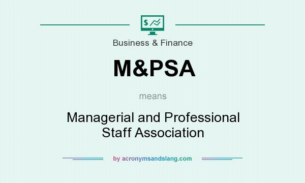 What does M&PSA mean? It stands for Managerial and Professional Staff Association