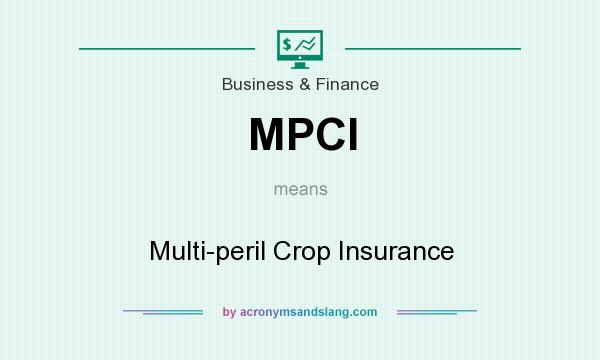 What does MPCI mean? It stands for Multi-peril Crop Insurance