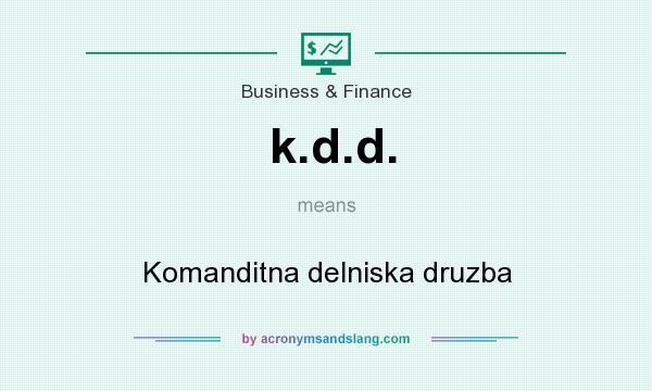 What does k.d.d. mean? It stands for Komanditna delniska druzba