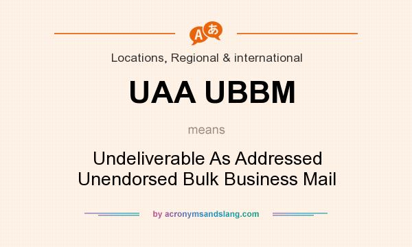 What does UAA UBBM mean? It stands for Undeliverable As Addressed Unendorsed Bulk Business Mail