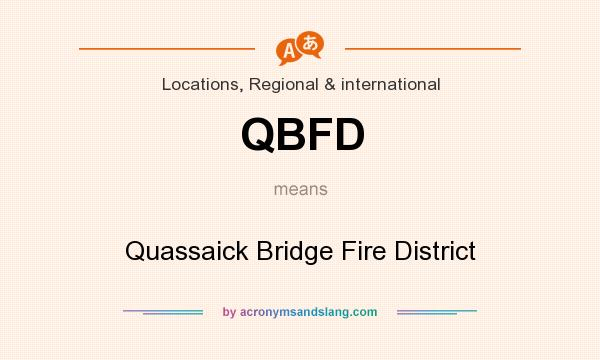 What does QBFD mean? It stands for Quassaick Bridge Fire District