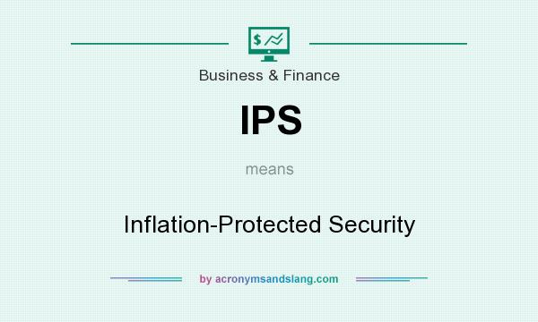 What does IPS mean? It stands for Inflation-Protected Security