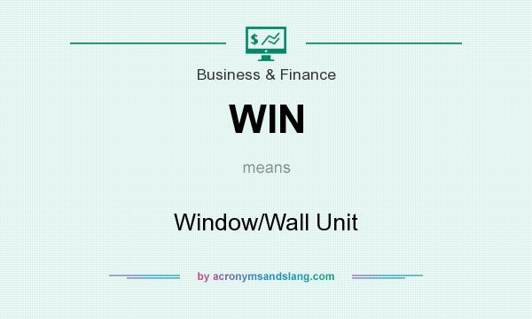 What does WIN mean? It stands for Window/Wall Unit