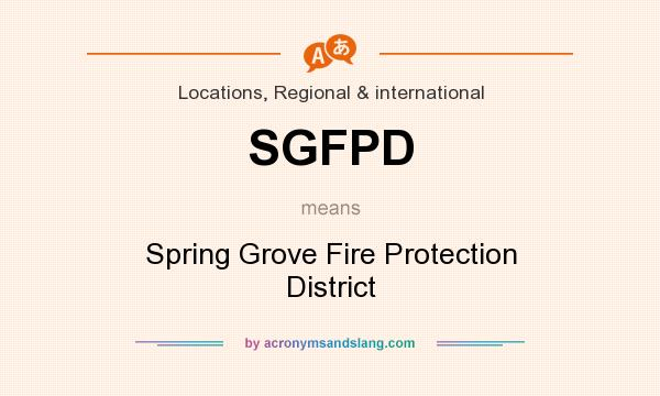 What does SGFPD mean? It stands for Spring Grove Fire Protection District
