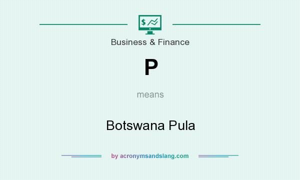 What does P mean? It stands for Botswana Pula