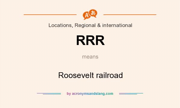 What does RRR mean? It stands for Roosevelt railroad