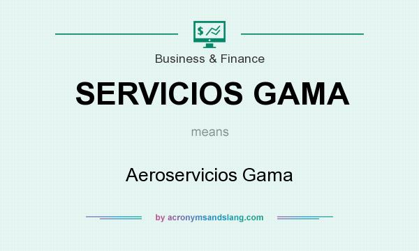 What does SERVICIOS GAMA mean? It stands for Aeroservicios Gama