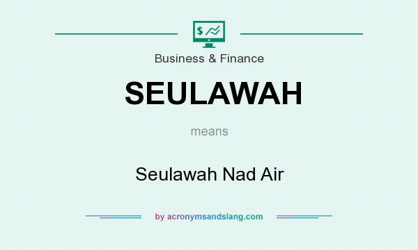 What does SEULAWAH mean? It stands for Seulawah Nad Air