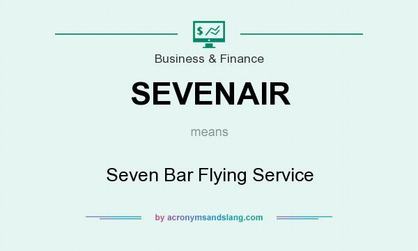 What does SEVENAIR mean? It stands for Seven Bar Flying Service
