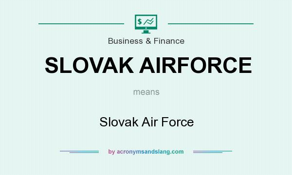 What does SLOVAK AIRFORCE mean? It stands for Slovak Air Force