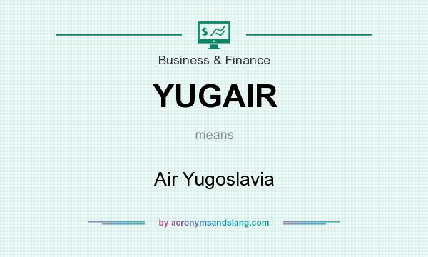 What does YUGAIR mean? It stands for Air Yugoslavia