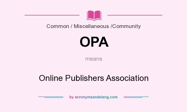 What does OPA mean? It stands for Online Publishers Association