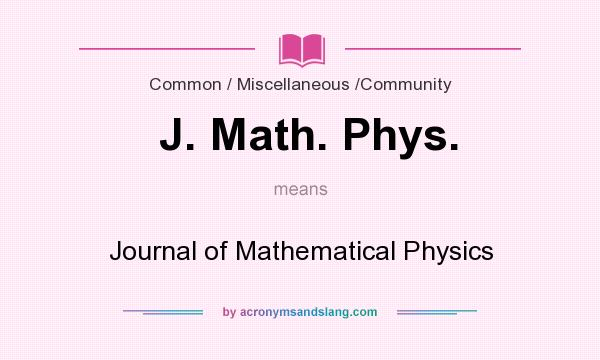 What does J. Math. Phys. mean? It stands for Journal of Mathematical Physics