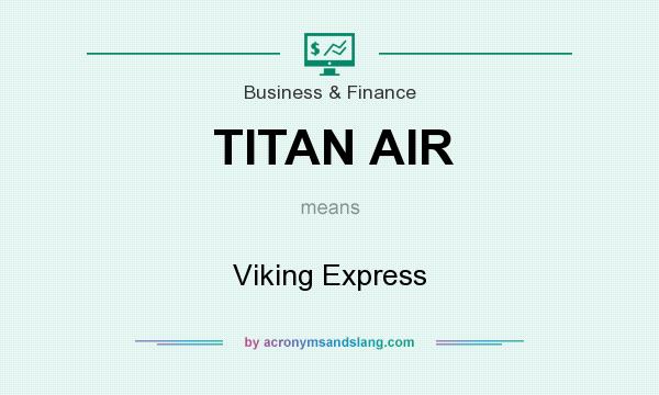 What does TITAN AIR mean? It stands for Viking Express