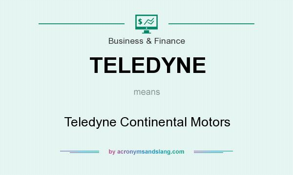 What does TELEDYNE mean? It stands for Teledyne Continental Motors