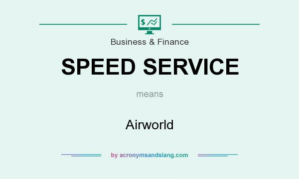 What does SPEED SERVICE mean? It stands for Airworld