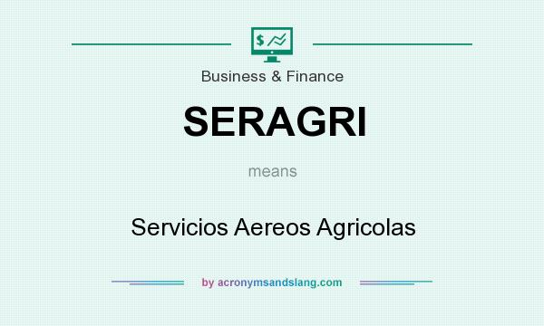 What does SERAGRI mean? It stands for Servicios Aereos Agricolas