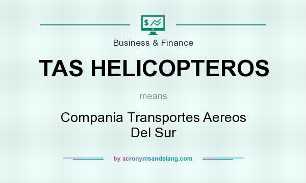What does TAS HELICOPTEROS mean? It stands for Compania Transportes Aereos Del Sur