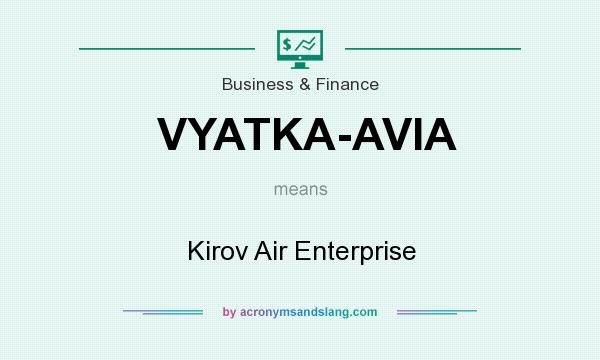 What does VYATKA-AVIA mean? It stands for Kirov Air Enterprise